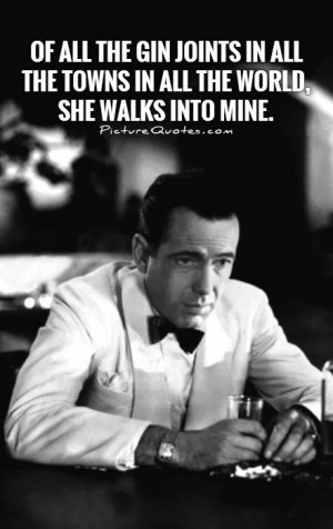 424714588-of-all-the-gin-joints-in-all-the-towns-in-all-the-world-she-walks-into-mine-quote-1.jpg